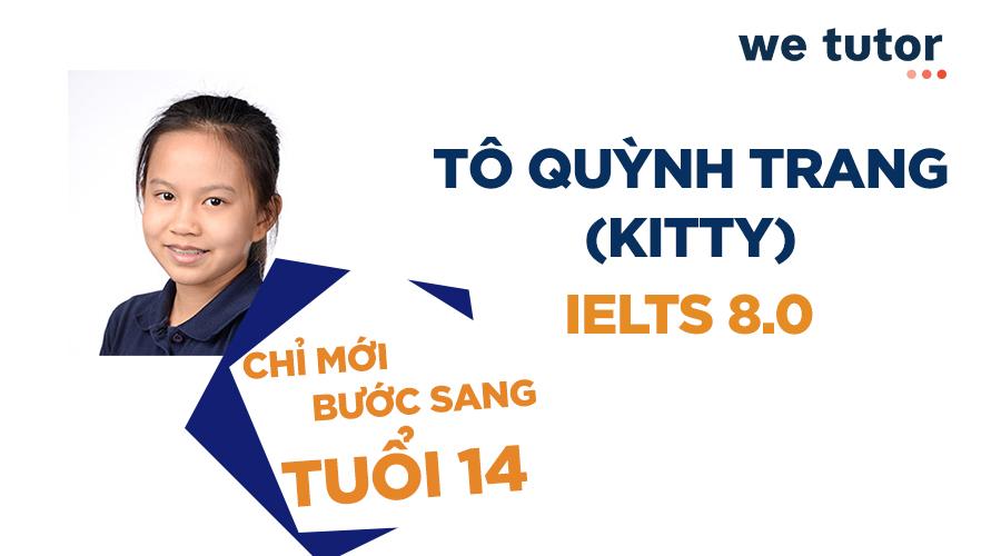 """IELTS 8.0 của Kitty từ năm 14 tuổi – """"Bệ phóng nhanh"""" chinh phục con đường du học"""