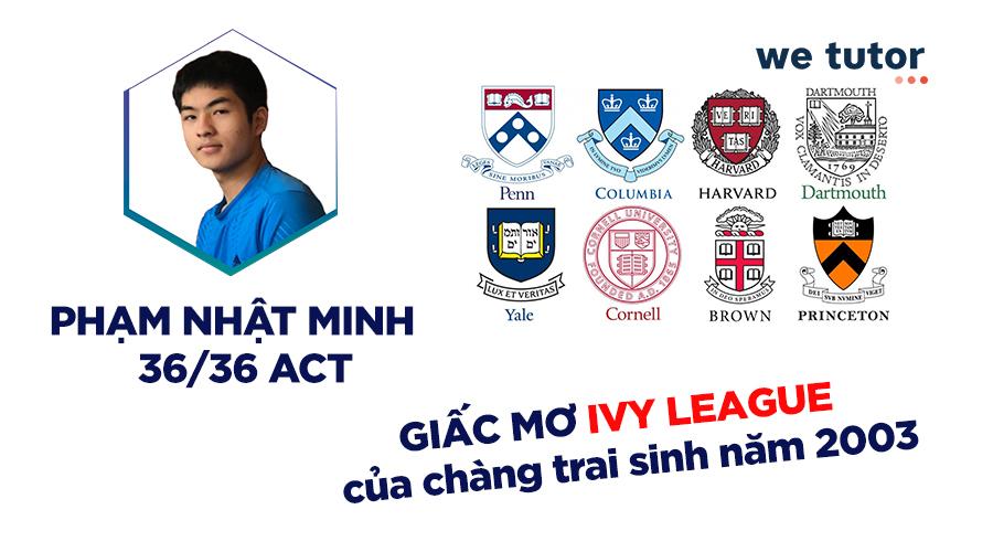Chạm đến giấc mơ Ivy League với điểm ACT 36 cùng Phạm Nhật Minh